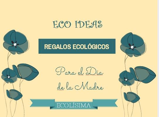 Ideas regalos ecologicos dia de la madre